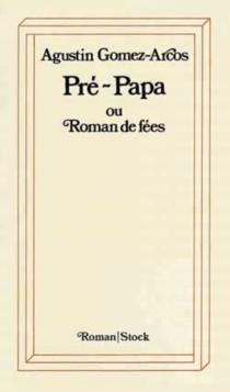 Pré-Papa ou Roman de fées - AgustínGómez-Arcos