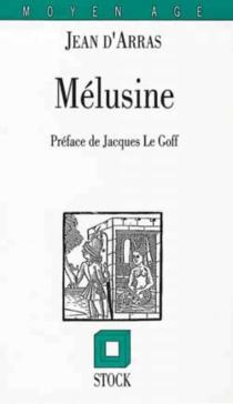Le roman de Mélusine ou L'histoire des Lusignan - Jean d'Arras