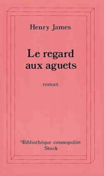 Le regard aux aguets - Henry James