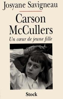 Carson McCullers : un coeur de jeune fille - JosyaneSavigneau