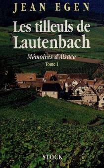 Les tilleuls de Lautenbach : mémoires d'Alsace - JeanEgen