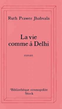 La vie comme à Delhi - Ruth PrawerJhabvala