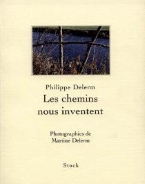 Les chemins nous inventent - PhilippeDelerm