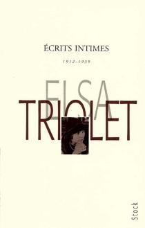 Ecrits intimes : 1912-1939 - ElsaTriolet