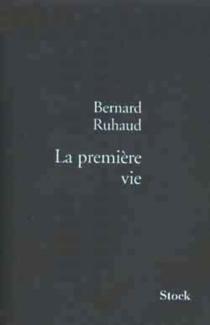 La première vie - BernardRuhaud