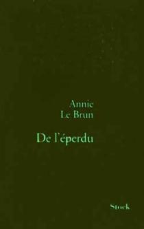 De l'éperdu - AnnieLe Brun