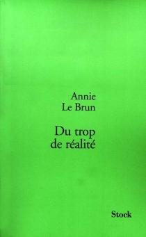 Du trop de réalité - AnnieLe Brun