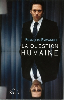 La question humaine - François Emmanuel