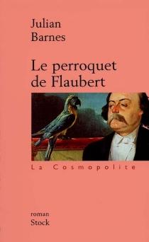 Le perroquet de Flaubert - JulianBarnes