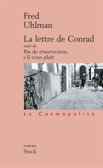 La lettre de Conrad| Suivi de Pas de résurrection, s'il vous plaît : romans - FredUhlman