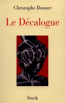 Le décalogue - Christophe Donner