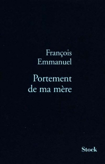 Portement de ma mère - FrançoisEmmanuel