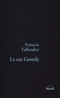 Le cas Gentile - FrançoisTaillandier