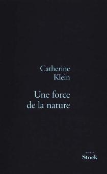 Une force de la nature - CatherineKlein