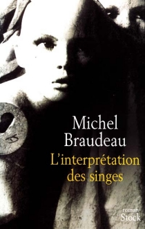 L'interprétation des singes - Michel Braudeau