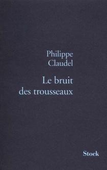 Le bruit des trousseaux - PhilippeClaudel