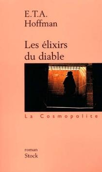 Les élixirs du diable : histoire du capucin Médard - Ernst Theodor AmadeusHoffmann