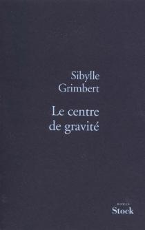 Le centre de gravité - SibylleGrimbert