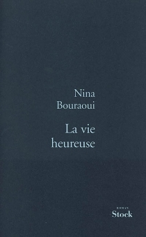La vie heureuse - NinaBouraoui