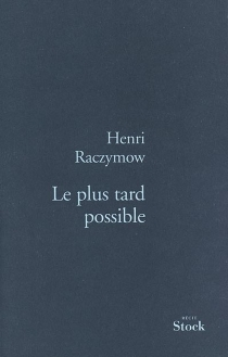 Le plus tard possible - Henri Raczymow