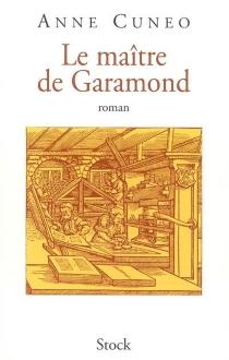 Le maître de Garamond : Antoine Augereau, graveur, imprimeur, éditeur, libraire - AnneCuneo
