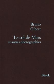 Le sol de Mars et autres photographies - BrunoGibert