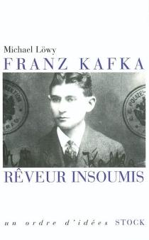 Franz Kafka, rêveur insoumis - MichaelLöwy