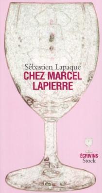 Chez Marcel Lapierre - SébastienLapaque