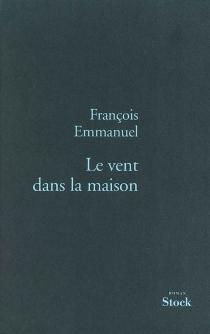 Le vent dans la maison - FrançoisEmmanuel