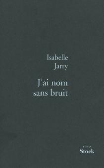 J'ai nom sans bruit - IsabelleJarry
