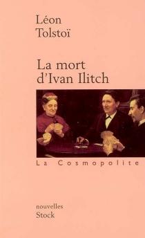 La mort d'Ivan Ilitch| Suivi de Maître et serviteur - Lev NikolaïevitchTolstoï