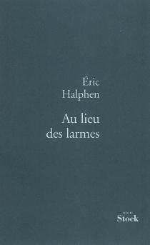 Au lieu des larmes : récit - ÉricHalphen