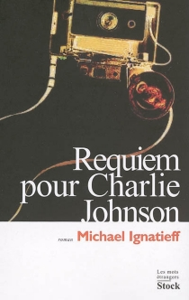 Requiem pour Charlie Johnson - Michael Ignatieff