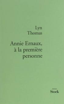 Annie Ernaux, à la première personne : essai - LynThomas