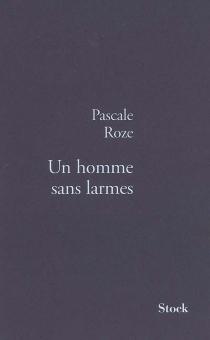 Un homme sans larmes - PascaleRoze