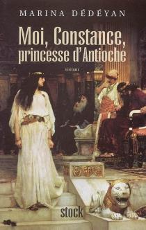 Moi, Constance, princesse d'Antioche - MarinaDédéyan