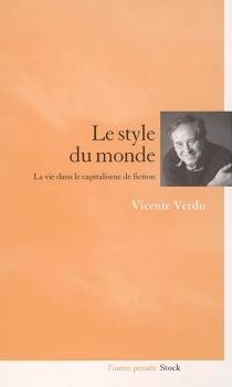 Le style du monde : la vie sous le capitalisme de fiction - VicenteVerdú