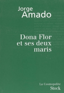 Dona Flor et ses deux maris : histoire morale, histoire d'amour - JorgeAmado