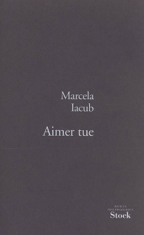 Aimer tue : roman psychologique - Marcela Iacub