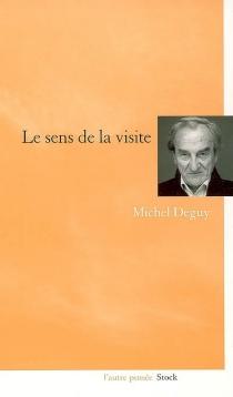 Le sens de la visite - MichelDeguy