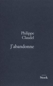 J'abandonne - PhilippeClaudel