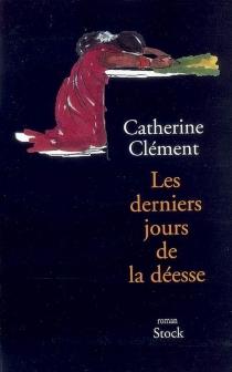 Les derniers jours de la déesse - CatherineClément