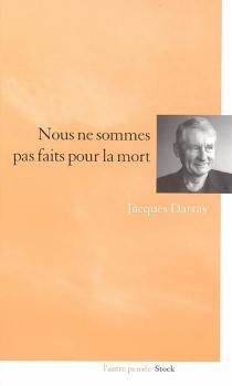 Nous ne sommes pas faits pour la mort - JacquesDarras