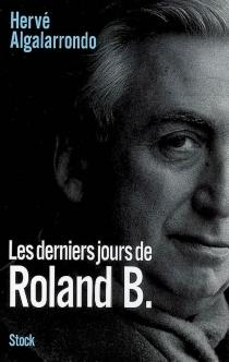 Les derniers jours de Roland B - HervéAlgalarrondo