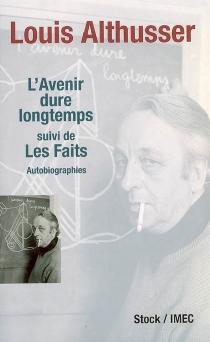 L'avenir dure longtemps| Suivi de Les faits : autobiographies - LouisAlthusser