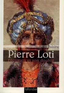 Pierre Loti : l'écrivain et son double - AlainBuisine