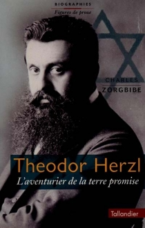 Théodor Herzl : l'aventurier de la Terre promise - CharlesZorgbibe