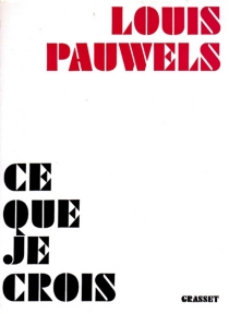Ce que je crois - LouisPauwels