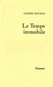 Le Temps immobile - Claude Mauriac