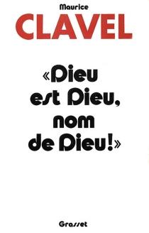 Dieu est Dieu, nom de Dieu - MauriceClavel